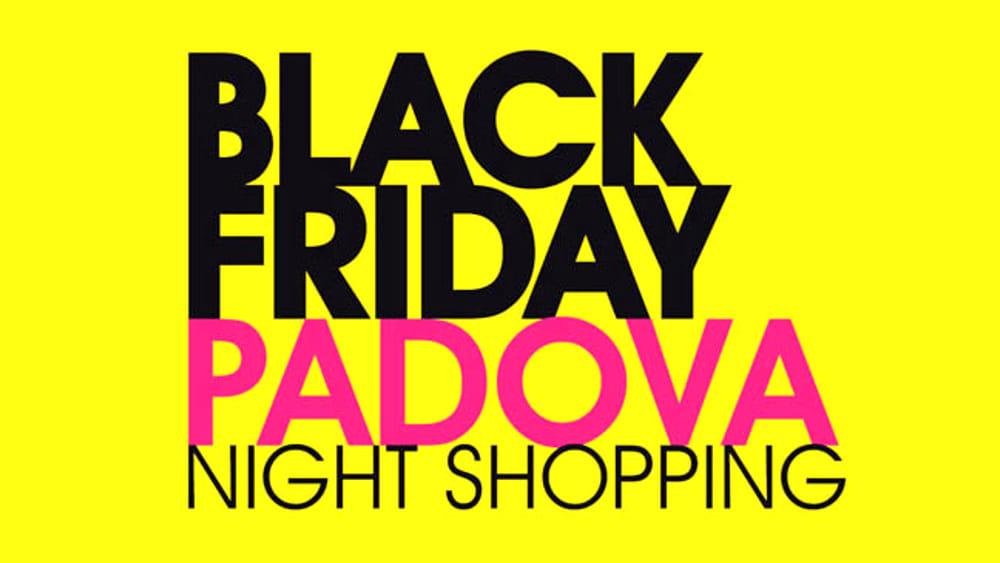 9120f57fc21b Black Friday - Padova night shopping 2018